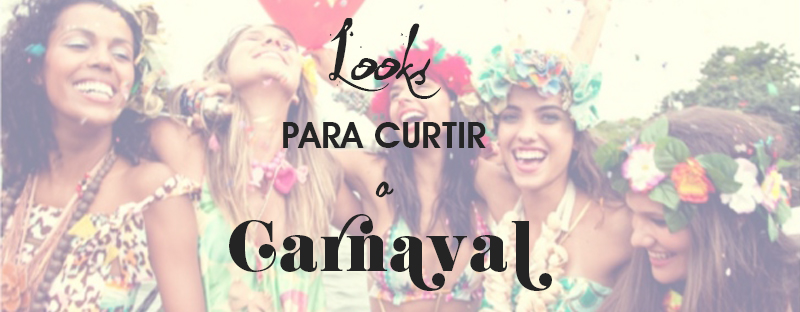 ideias looks e fantasias de carnaval para curtir em blocos de rua baile de carnaval e micaretas