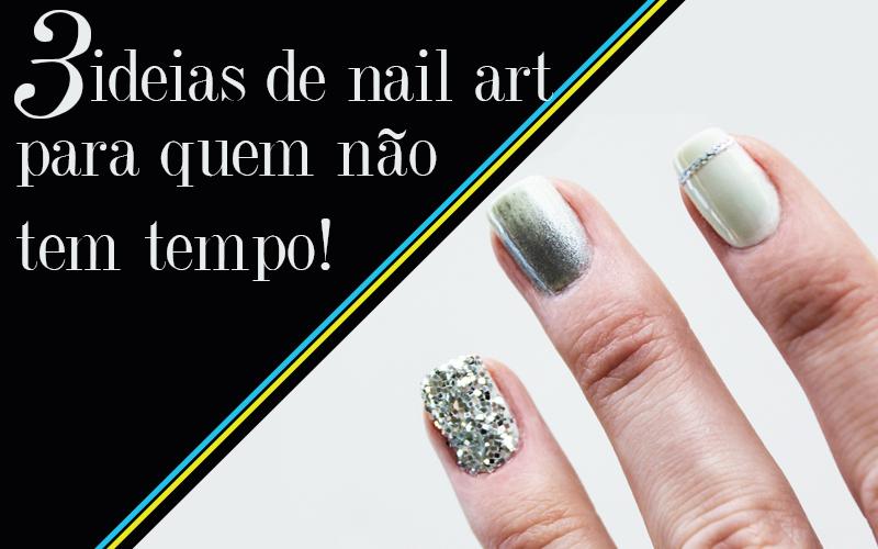 3 ideias de nail art para quem não tem tempo
